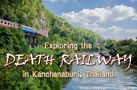 Exploring the Death Railway in Kanchanaburi, Thailand ...